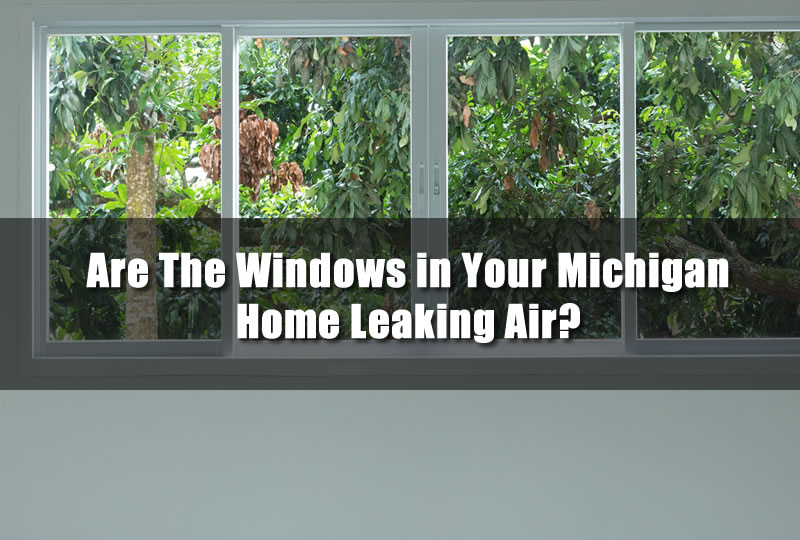 Are the Windows in Your Michigan Home Leaking Air