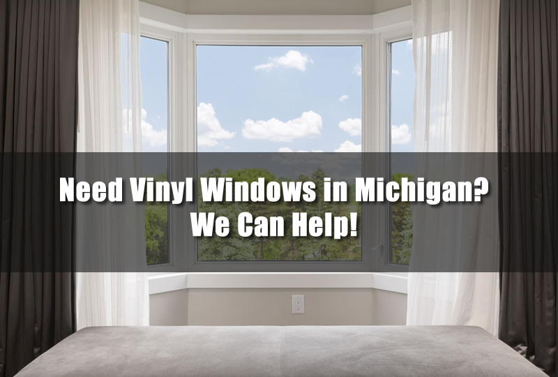Need Vinyl Windows in Michigan? We Can Help!