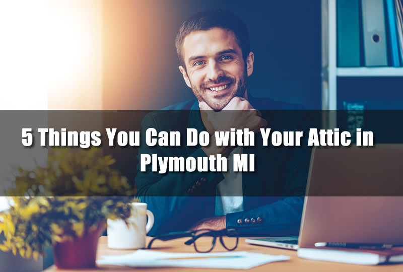 5 Things You Can Do with Your Attic in Plymouth MI